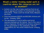 would a similar training model work in countries where the resources are not as abundant