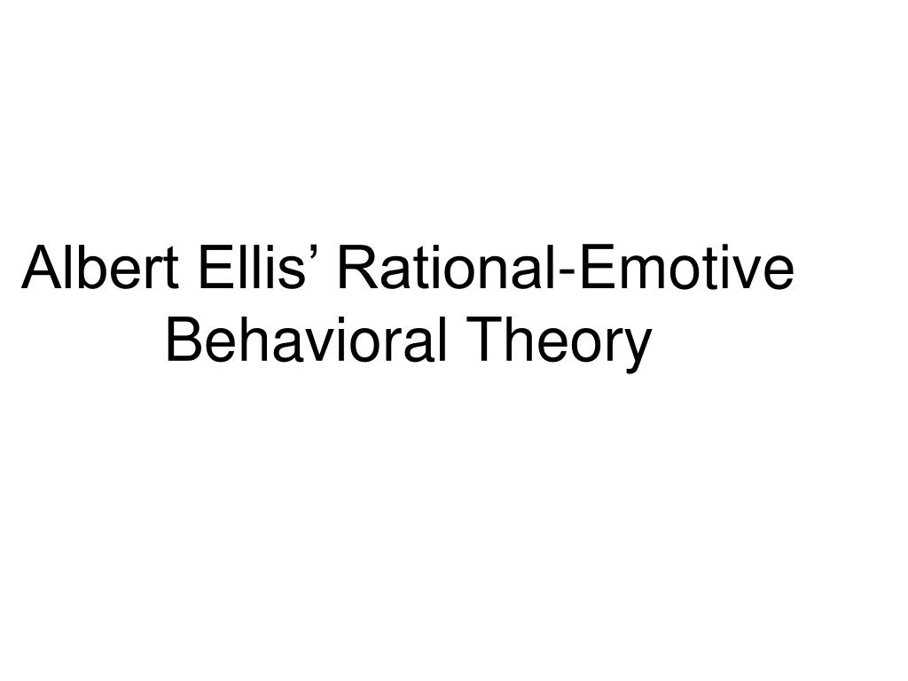 albert ellis rational emotive behavioral theory l.