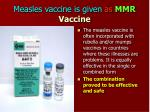 measles vaccine is given as mmr vaccine