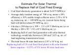 estimate for solar thermal to replace half of coal fired energy