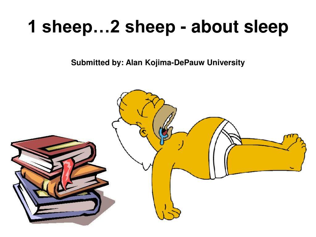 1 sheep 2 sheep about sleep submitted by alan kojima depauw university l.