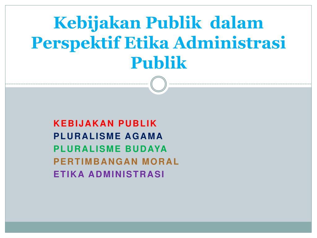 kebijakan publik dalam perspektif etika a dministrasi publik l.