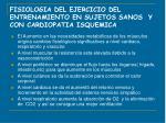 fisiologia del ejercicio del entrenamiento en sujetos sanos y con cardiopatia isquemica