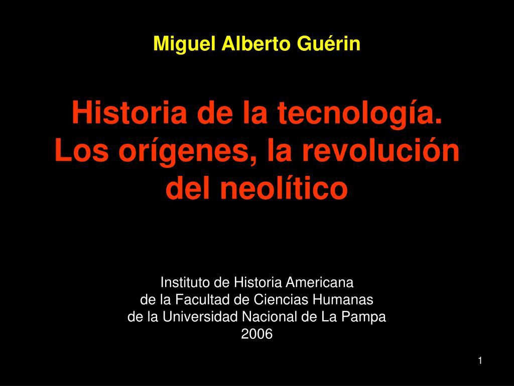 miguel alberto gu rin historia de la tecnolog a los or genes la revoluci n del neol tico l.