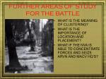 further areas of study for the battle