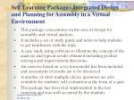 self learning package integrated design and planning for assembly in a virtual environment