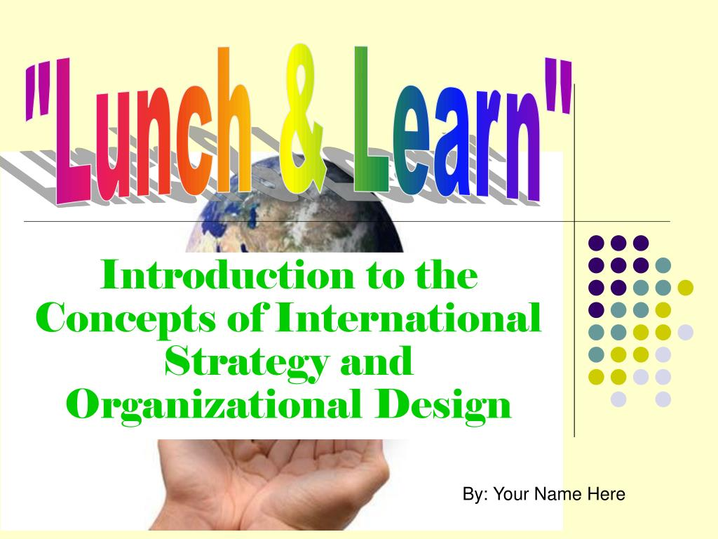 introduction to the concepts of international strategy and organizational design l.