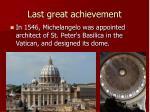 last great achievement