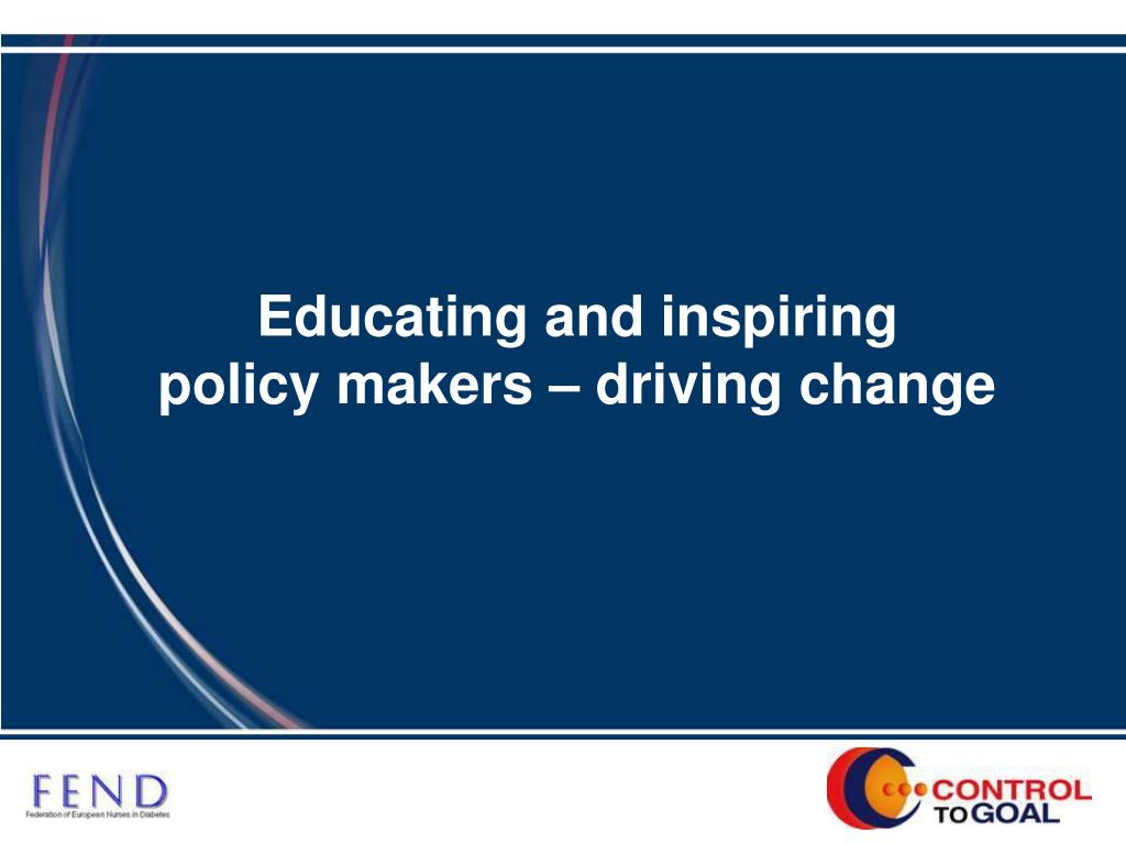educating and inspiring policy makers driving change l.