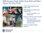 dhs systems needs differ from dod and other agency systems needs
