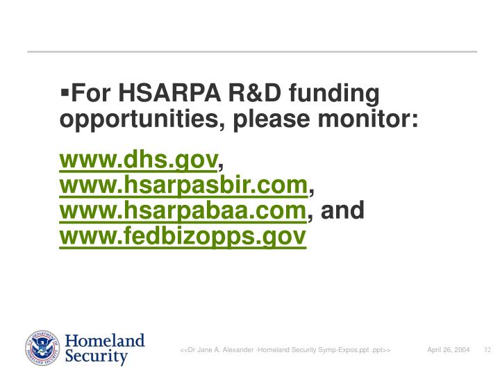 For HSARPA R&D funding opportunities, please monitor: