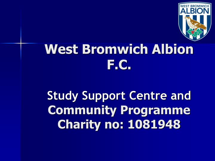 west bromwich albion f c study support centre and community programme charity no 1081948 n.