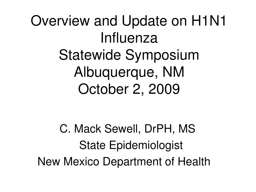 overview and update on h1n1 influenza statewide symposium albuquerque nm october 2 2009 l.
