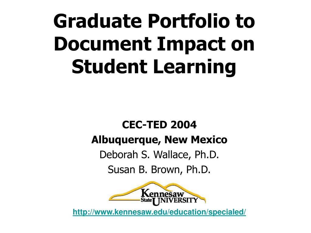 graduate portfolio to document impact on student learning l.