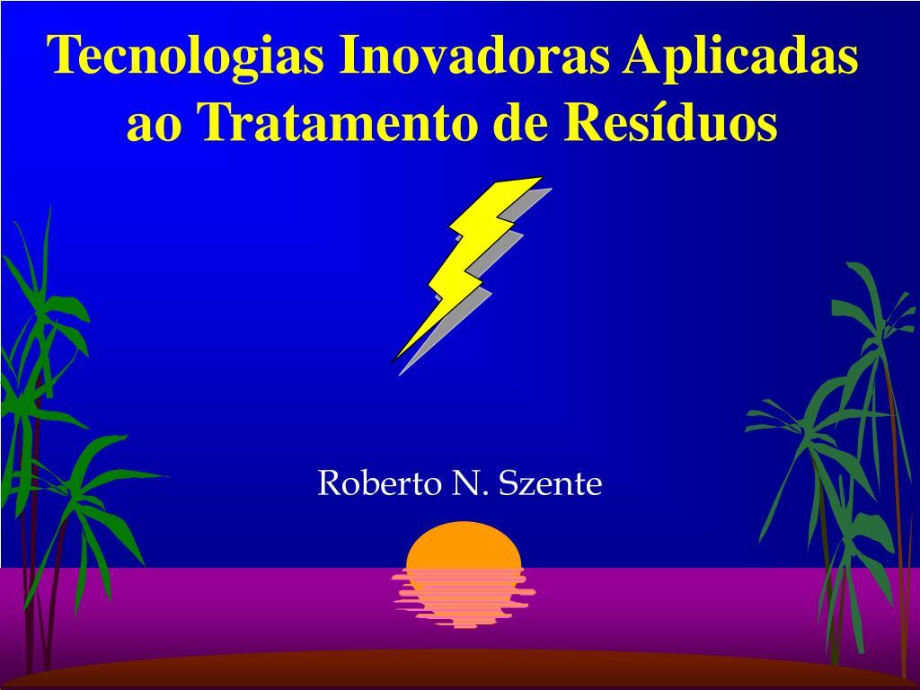 tecnologias inovadoras aplicadas ao tratamento de res duos l.