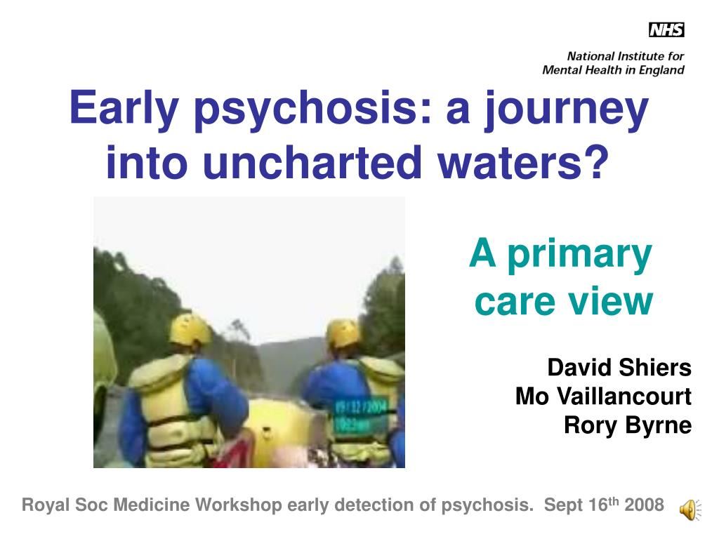 early psychosis a journey into uncharted waters l.