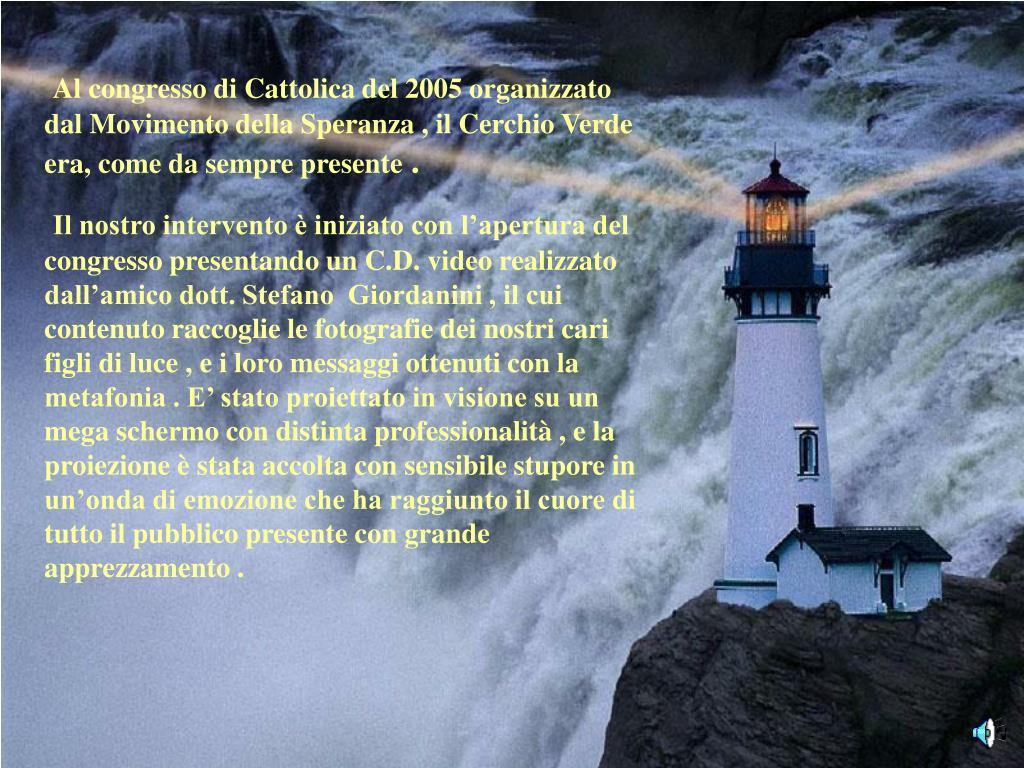 Al congresso di Cattolica del 2005 organizzato dal Movimento della Speranza , il Cerchio Verde era, come da sempre presente