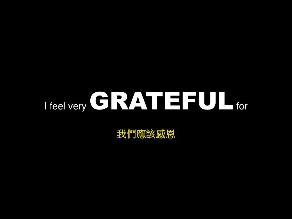 I feel very