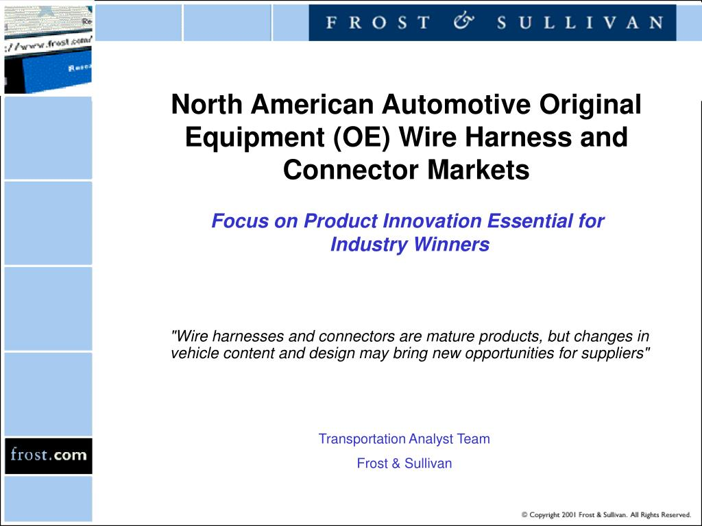 Ppt Wire Harnesses And Connectors Are Mature Products But Automotive Harness Supplier Changes In Vehicle Content Design May Bring New Opportu Powerpoint Presentation Id