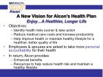 a new vision for alcon s health plan enjoy a healthier longer life