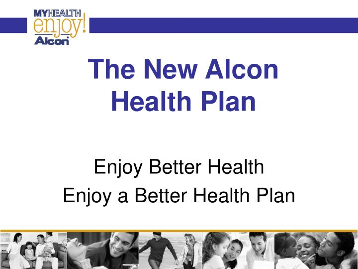 The new alcon health plan
