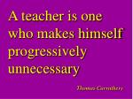 a teacher is one who makes himself progressively unnecessary thomas carruthers
