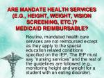 are mandate health services e g height weight vision screening etc medicaid reimbursable