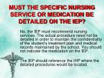 must the specific nursing service or medication be detailed on the iep
