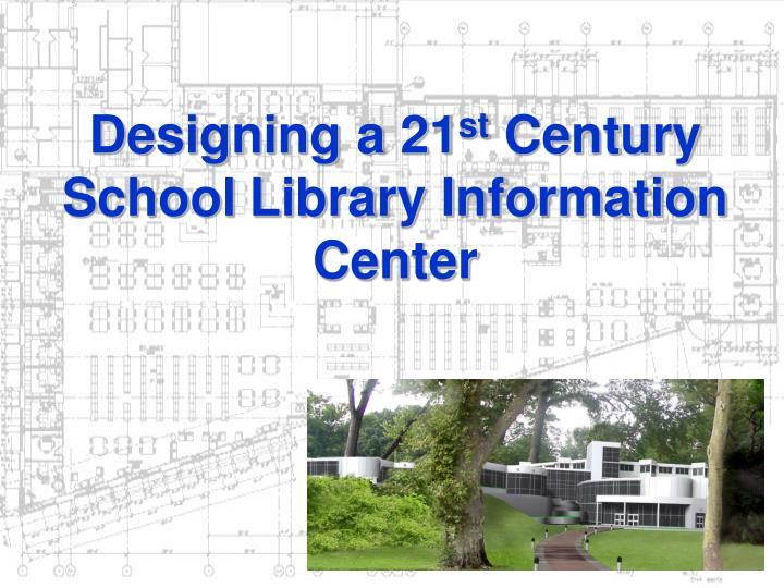 designing a 21 st century school library information center n.
