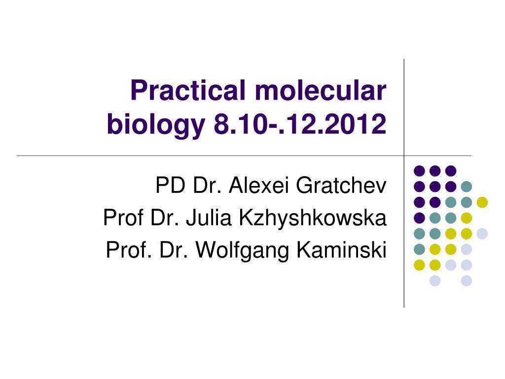 practical molecular biology 8 10 12 2012 l.