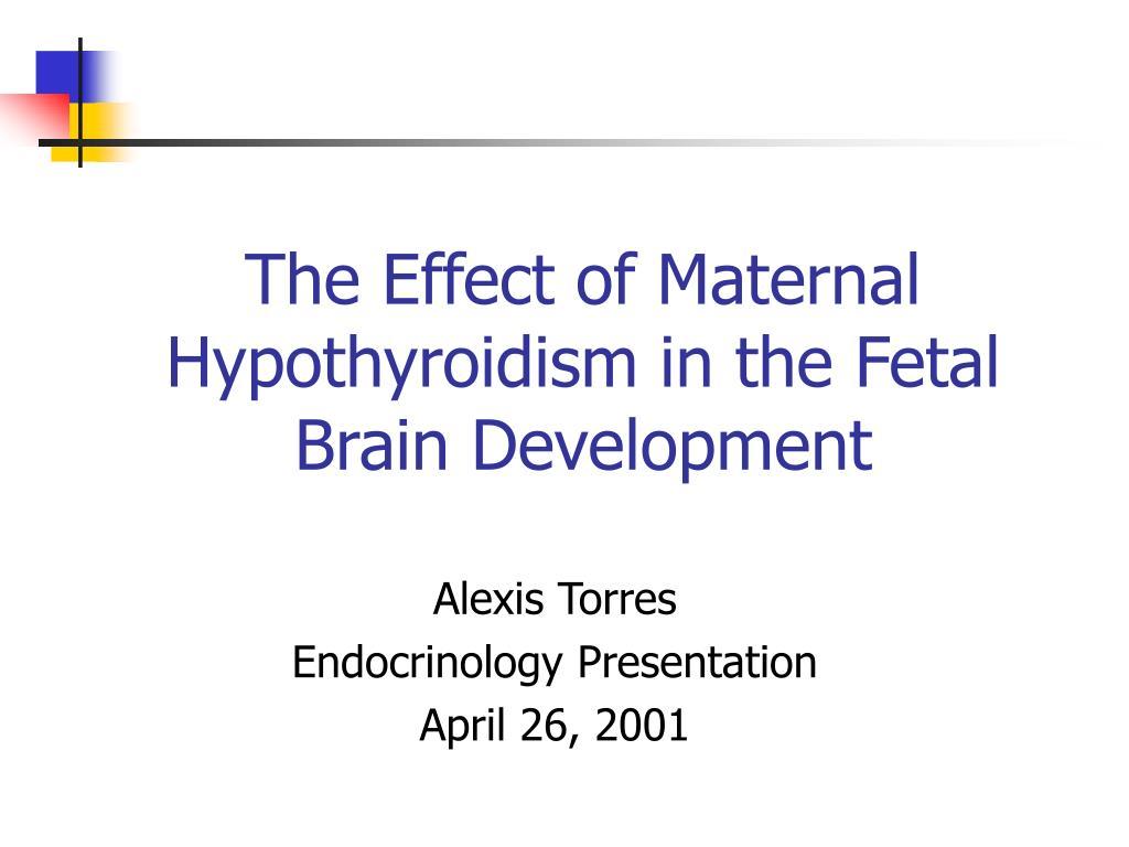 the effect of maternal hypothyroidism in the fetal brain development l.
