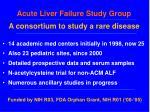 acute liver failure study group a consortium to study a rare disease
