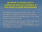 an offer to plead guilty cannot be used as evidence if the offer is later withdrawn