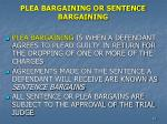 plea bargaining or sentence bargaining