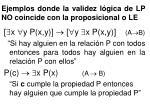 ejemplos donde la validez l gica de lp no coincide con la proposicional o le