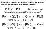 ejemplos donde la validez l gica de primer orden coincide con la proposicional