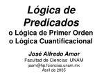 l gica de predicados o l gica de primer orden o l gica cuantificacional