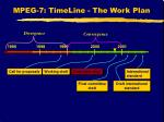 mpeg 7 timeline the work plan