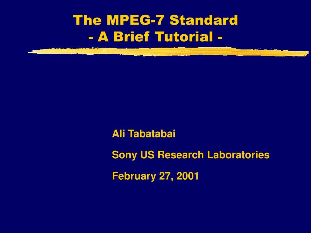 the mpeg 7 standard a brief tutorial l.