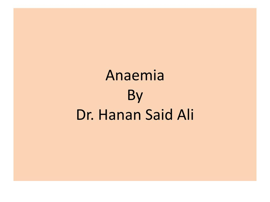 anaemia by dr hanan said ali l.