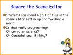 beware the scene editor