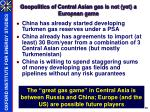 geopolitics of central asian gas is not yet a european game