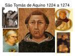 s o tom s de aquino 1224 a 1274