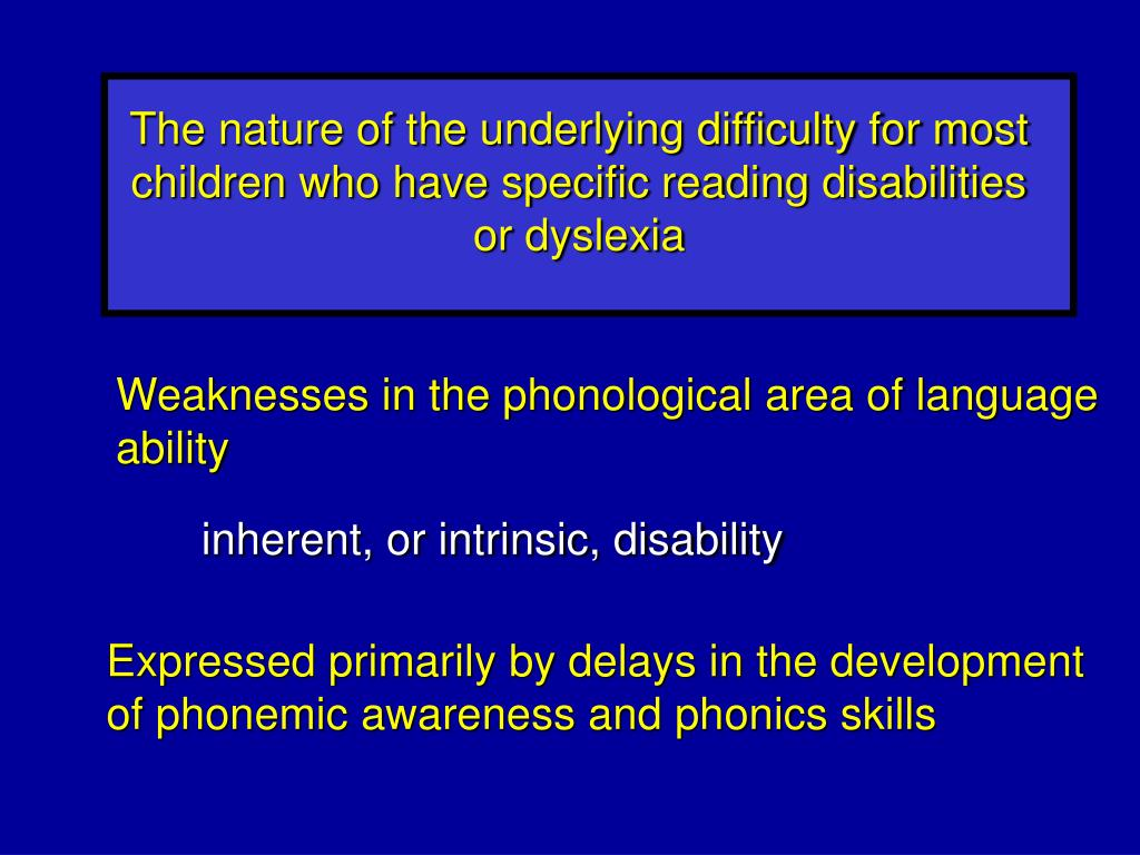 The nature of the underlying difficulty for most children who have specific reading disabilities or dyslexia