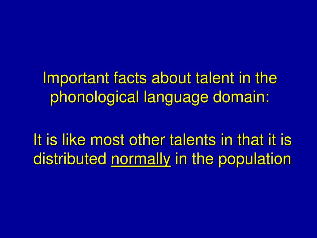 Important facts about talent in the phonological language domain: