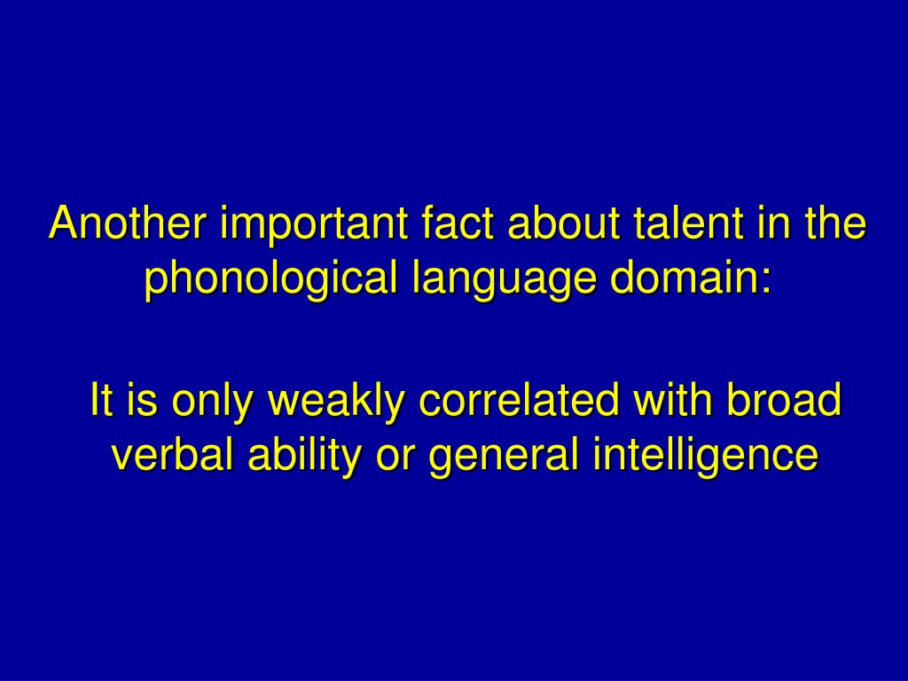 Another important fact about talent in the phonological language domain: