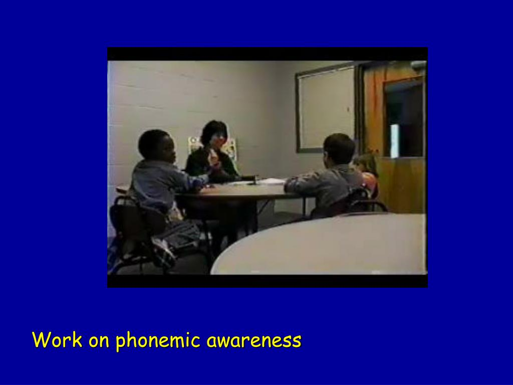 Work on phonemic awareness