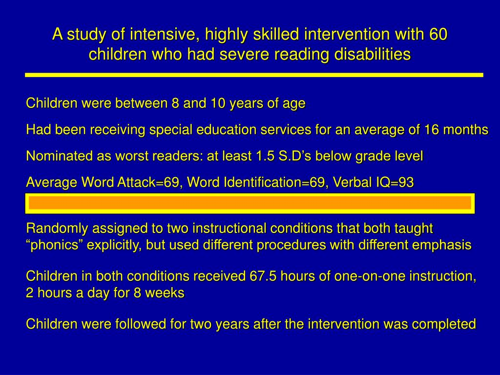 A study of intensive, highly skilled intervention with 60 children who had severe reading disabilities