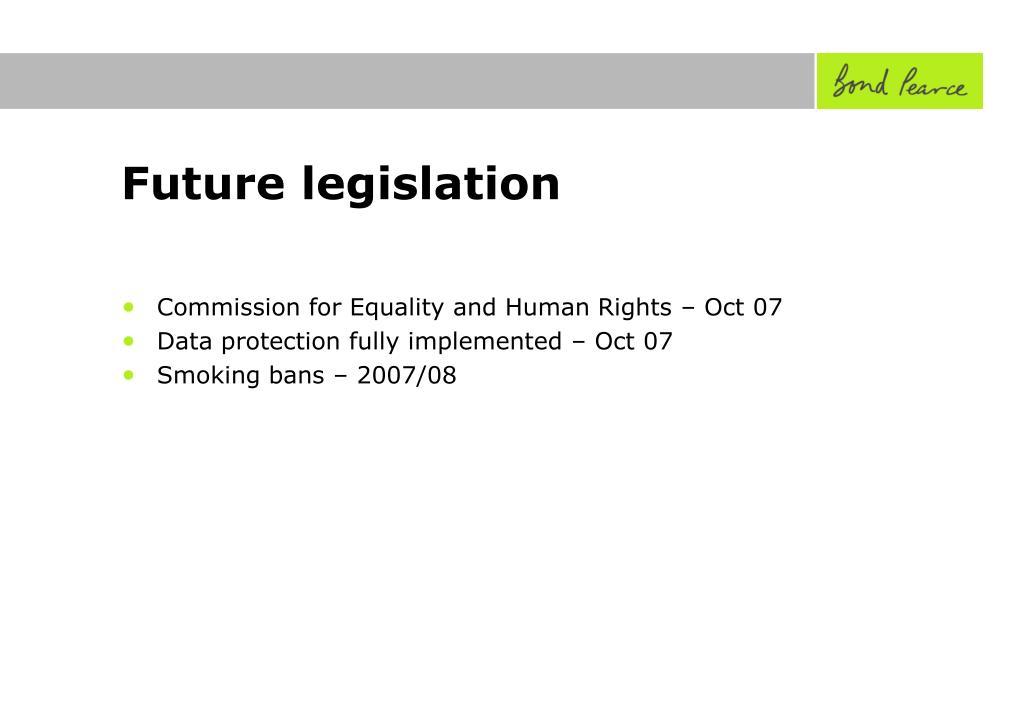 Future legislation