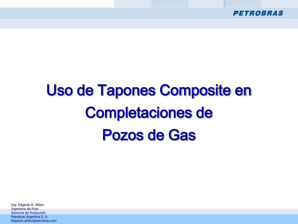 uso de tapones composite en completaciones de pozos de gas l.